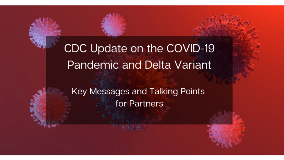 CDC Update on the COVID-19 Pandemic and Delta Variant - Key Messages and Talking Points for Partners