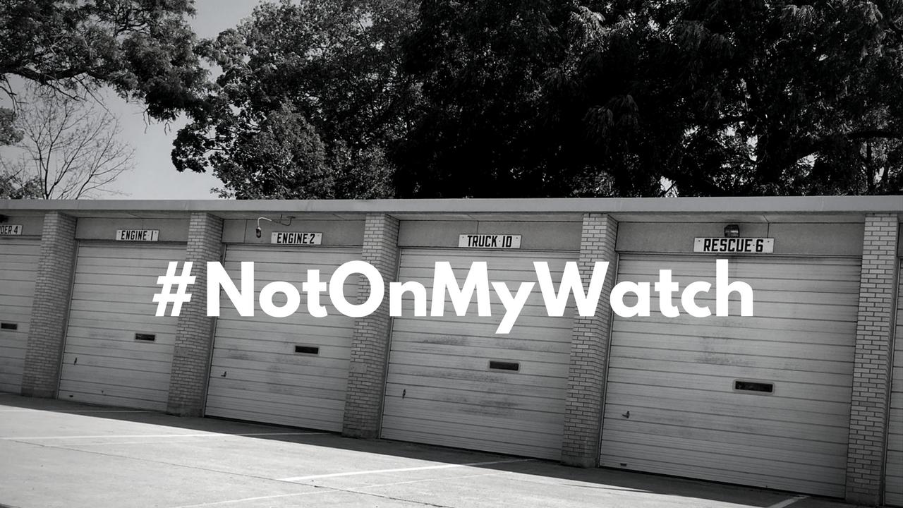Fire house #NotOnMyWatch
