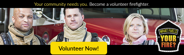 What fuels your fire? Become a volunteer firefighter. Click to volunteer